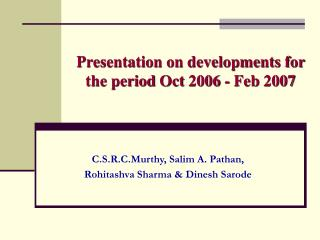 Presentation on developments for the period  Oct 2006 - Feb 2007