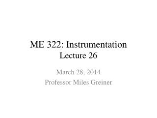 ME 322: Instrumentation Lecture 26