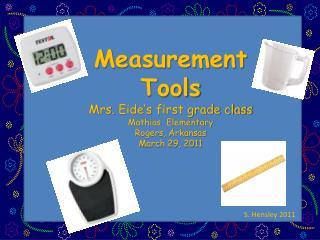Measurement Tools Mrs.  Eide's  first grade class Mathias  Elementary Rogers, Arkansas