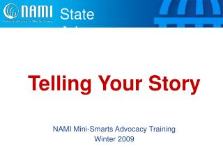 Telling Your Story NAMI Mini-Smarts Advocacy Training Winter 2009