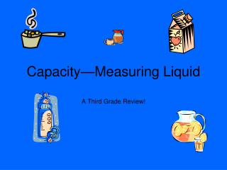Capacity—Measuring Liquid