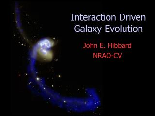 Interaction Driven  Galaxy Evolution
