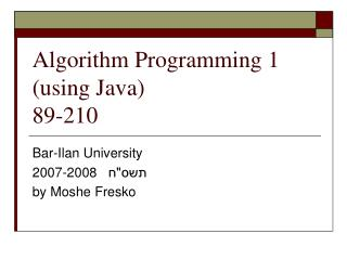 Algorithm Programming 1 (using Java)  89-210