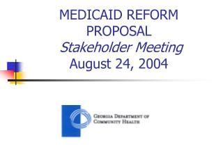 MEDICAID REFORM PROPOSAL Stakeholder Meeting August 24, 2004