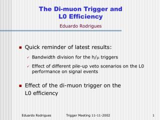 The Di-muon Trigger and L0 Efficiency Eduardo Rodrigues