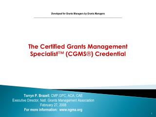 The Certified Grants Management Specialist ™  (CGMS ® ) Credential Developed for Grants Managers by Grants Managers