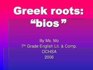 "Greek roots:  ""bios """