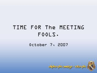 TIME FOR The MEETING FOOLS.