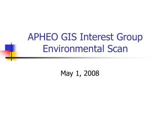 APHEO GIS Interest Group Environmental Scan