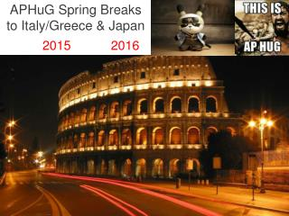 APHuG Spring Breaks to Italy/Greece & Japan