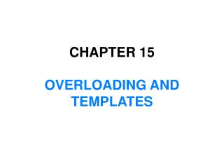 CHAPTER 15 OVERLOADING AND TEMPLATES
