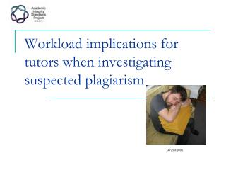 Workload implications for tutors when investigating suspected plagiarism