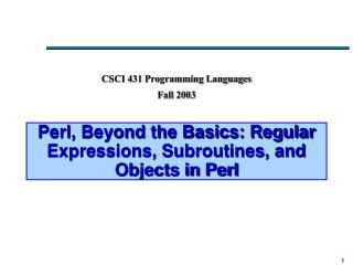 Perl, Beyond the Basics: Regular Expressions, Subroutines, and Objects in Perl