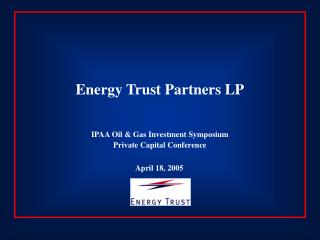 Energy Trust Partners LP IPAA Oil & Gas Investment Symposium Private Capital Conference