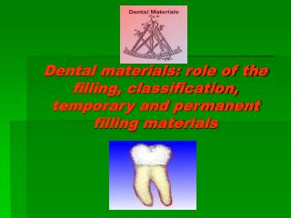 Dental materials: role of the filling, classification, temporary and permanent filling materials