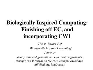 Biologically Inspired Computing:   Finishing off EC, and incorporating CW1