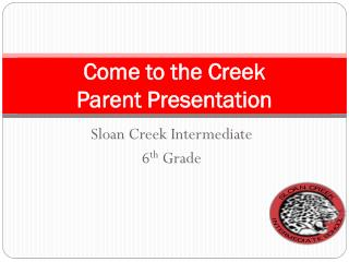 Come to the Creek Parent Presentation