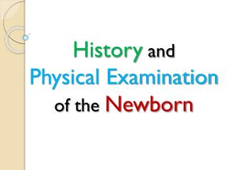 History  and  Physical Examination  of the  Newborn