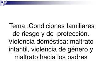 Condiciones que deterioran las relaciones familiares hasta desencadenar el maltrato infantil.