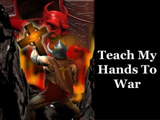 Teach My Hands To War