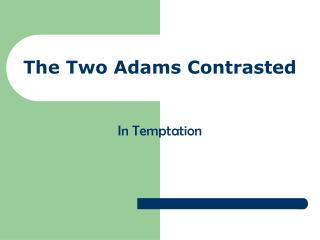 The Two Adams Contrasted