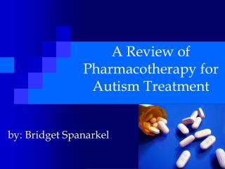A Review of Pharmacotherapy for Autism Treatment