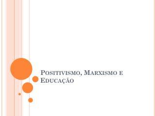 Positivismo, Marxismo e Educação