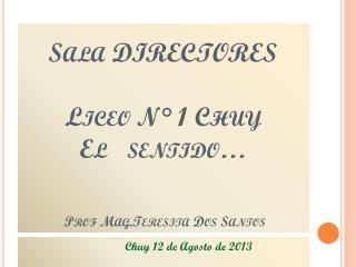 Sala DIRECTORES Liceo N° 1 Chuy El   sentido… Prof Mag.Teresita  Dos Santos