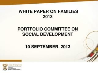 WHITE PAPER ON FAMILIES   2013 PORTFOLIO COMMITTEE ON SOCIAL DEVELOPMENT 10 SEPTEMBER  2013