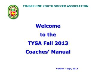 Welcome  to the  TYSA Fall 2013 Coaches'  Manual