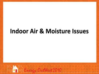 Indoor Air & Moisture Issues