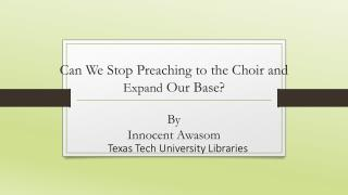 Can We Stop Preaching to the Choir and  Expand  Our Base ? By Innocent Awasom