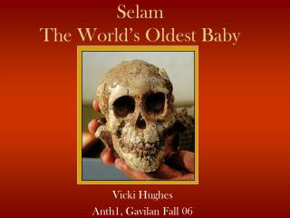 Selam The World's Oldest Baby