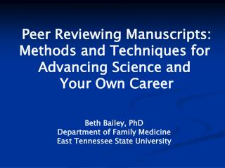 Peer Reviewing Manuscripts: Methods and Techniques for  Advancing Science and  Your Own Career