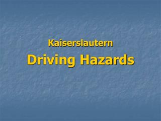 Kaiserslautern Driving Hazards