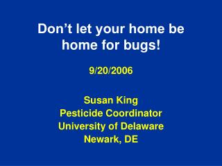 Don't let your home be home for bugs! 9/20/2006
