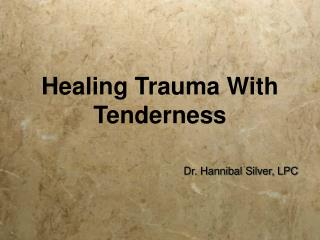 Healing Trauma With Tenderness