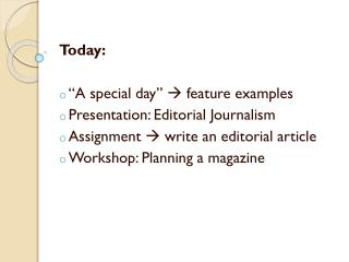 """Today: """"A special day""""  feature examples Presentation: Editorial Journalism"""