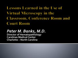 Lessons Learned in the Use of Virtual Microscopy in the Classroom, Conference Room and Court Room