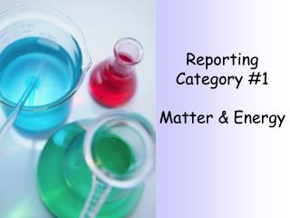 Reporting Category #1 Matter & Energy