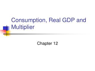 Consumption, Real GDP and Multiplier
