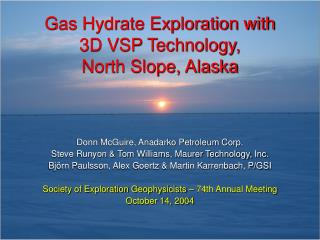 Gas Hydrate Exploration with  3D VSP Technology,  North Slope, Alaska