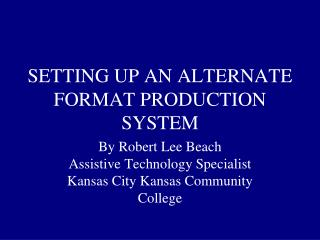 SETTING UP AN ALTERNATE FORMAT PRODUCTION SYSTEM