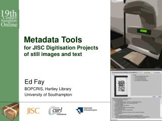 Metadata Tools for JISC Digitisation Projects of still images and text