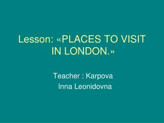 Lesson : « PLACES TO VISIT  IN LONDON .»