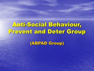 An ti-Social Behaviour, Prevent and Deter Group