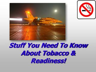 Stuff You Need To Know About Tobacco & Readiness!