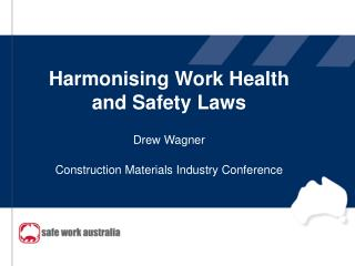 Harmonising Work Health and Safety Laws Drew Wagner Construction Materials Industry Conference