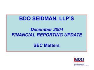 BDO SEIDMAN, LLP'S December 2004 FINANCIAL REPORTING UPDATE SEC Matters