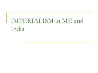 IMPERIALISM in ME and India